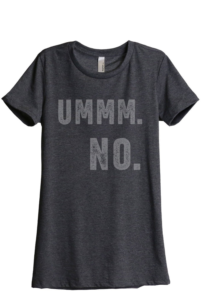 Ummm NO Women Charcoal Grey Relaxed Crew T-Shirt Tee Top