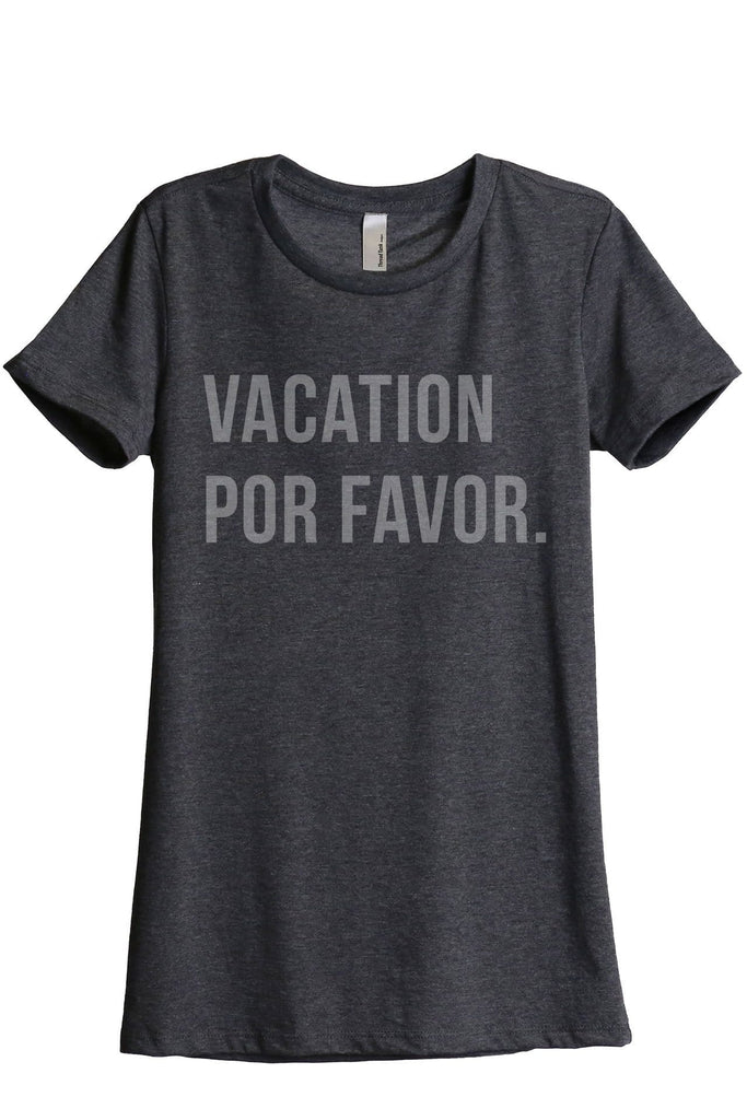 Vacation Por Favor Women Charcoal Grey Relaxed Crew T-Shirt Tee Top