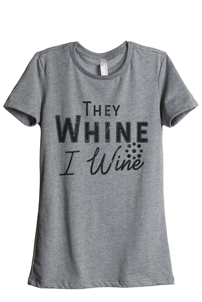 They Whine I Wine Women's Relaxed Crewneck T-Shirt Top Tee Heather Grey
