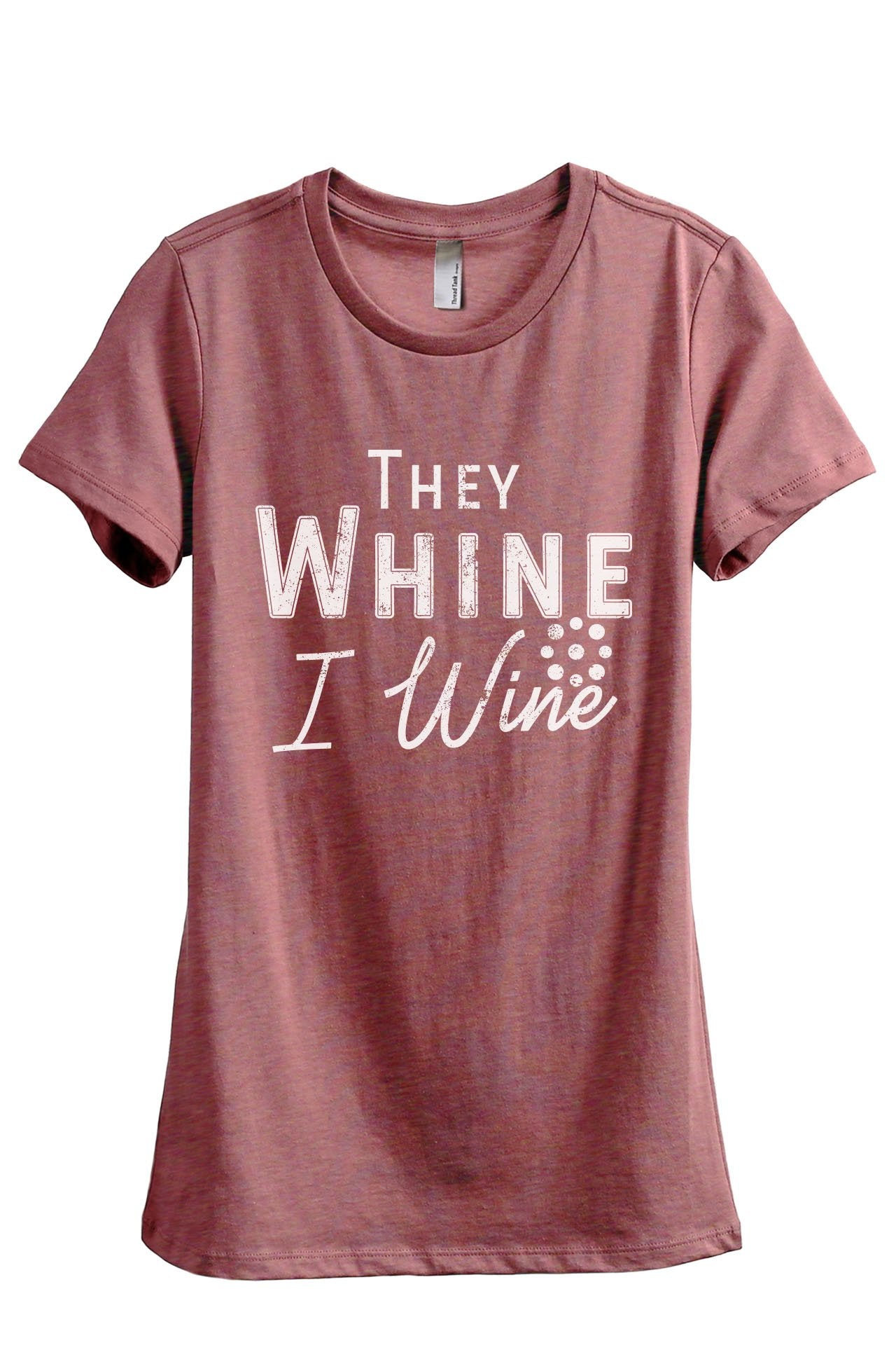 They Whine I Wine Women's Relaxed Crewneck T-Shirt Top Tee Heather Rouge
