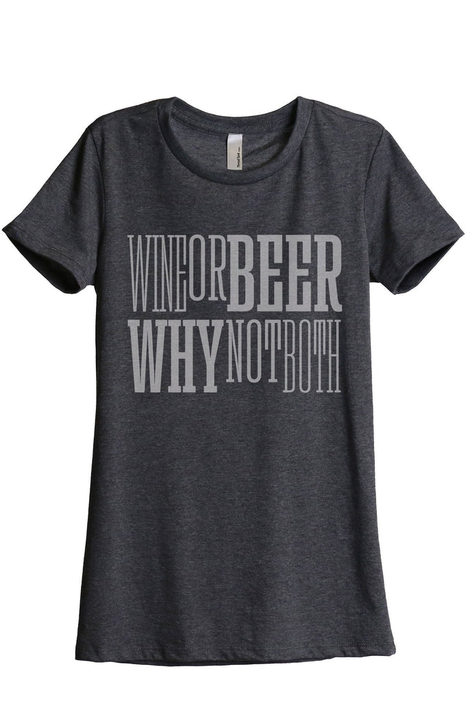 Wine or Beer Why Not Both Women's Relaxed Crewneck T-Shirt Top Tee Charcoal Grey