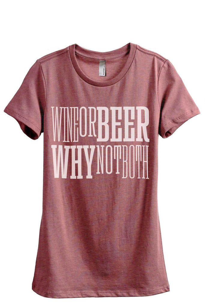 Wine or Beer Why Not Both Women's Relaxed Crewneck T-Shirt Top Tee Heather Rouge