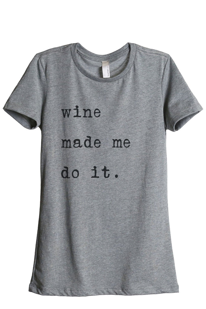 Wine Made Me Do It Women Heather Grey Relaxed Crew T-Shirt Tee Top