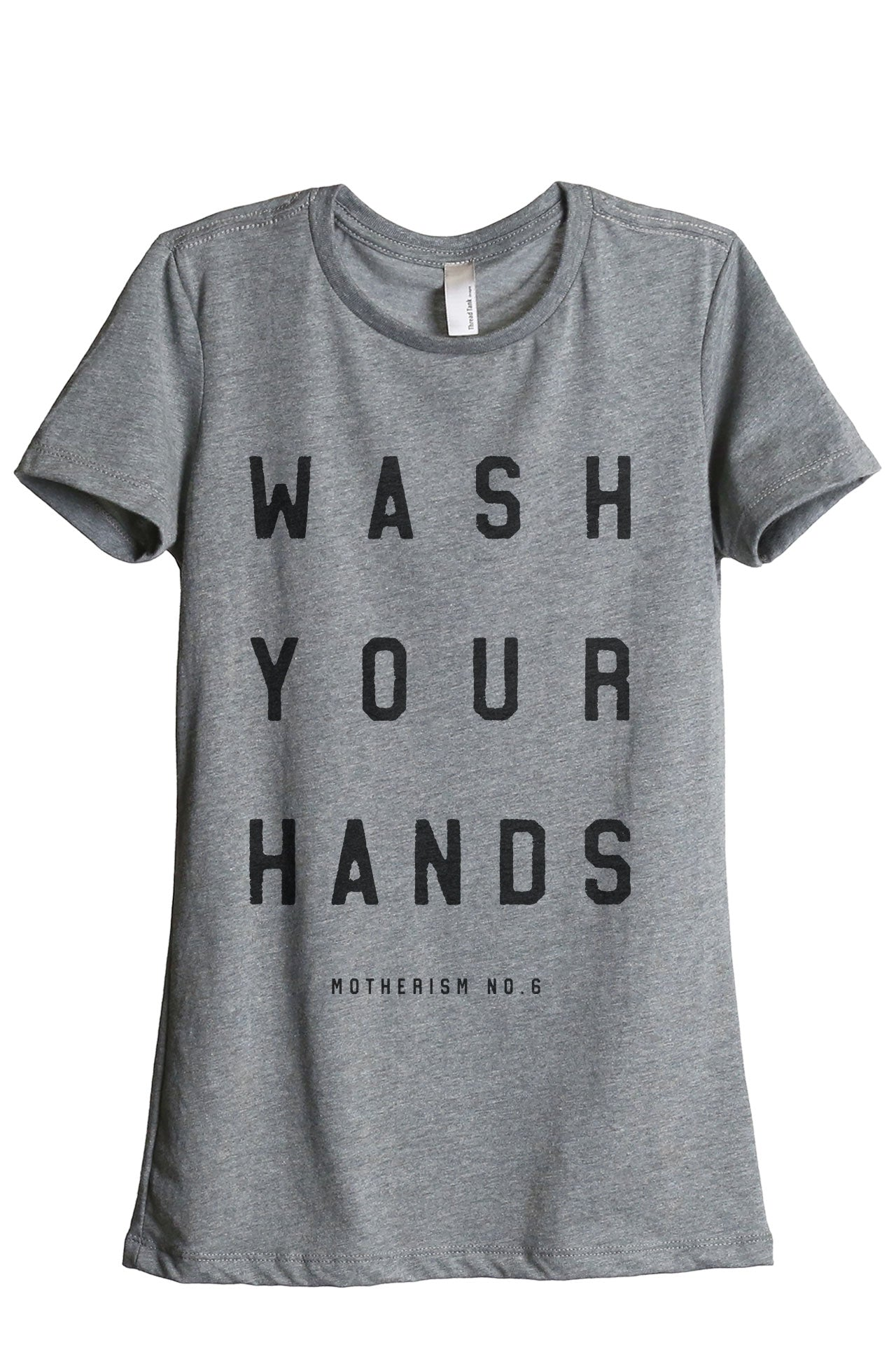 Wash Your Hands Motherism Women's Relaxed Crewneck T-Shirt Top Tee Heather Grey