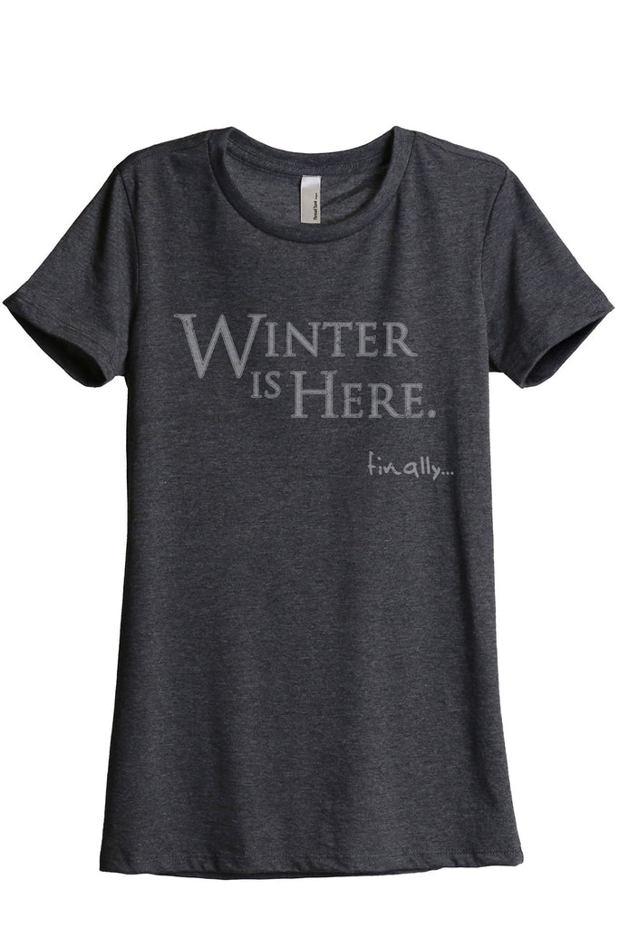Winter Is Here Women's Relaxed Crewneck T-Shirt Top Tee Charcoal Grey