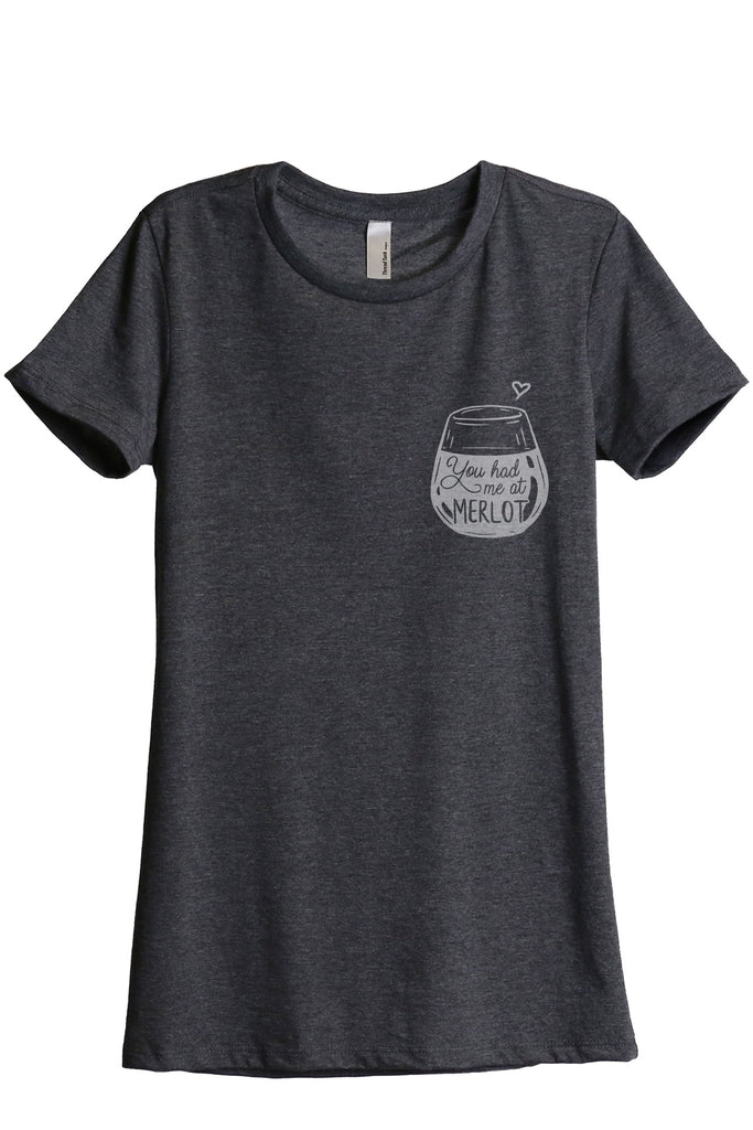 You Had Me At Merlot Women's Relaxed Crewneck T-Shirt Top Tee Charcoal Grey