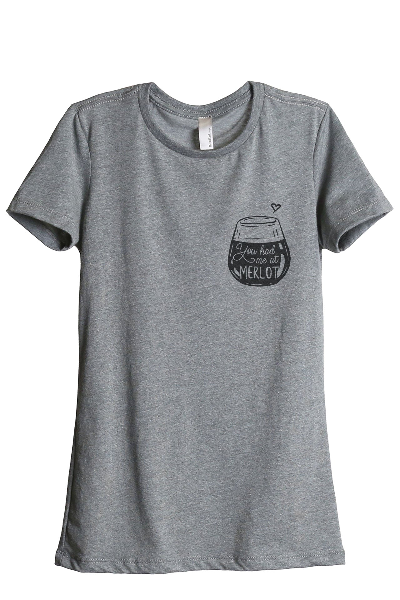 You Had Me At Merlot Women's Relaxed Crewneck T-Shirt Top Tee Heather Grey