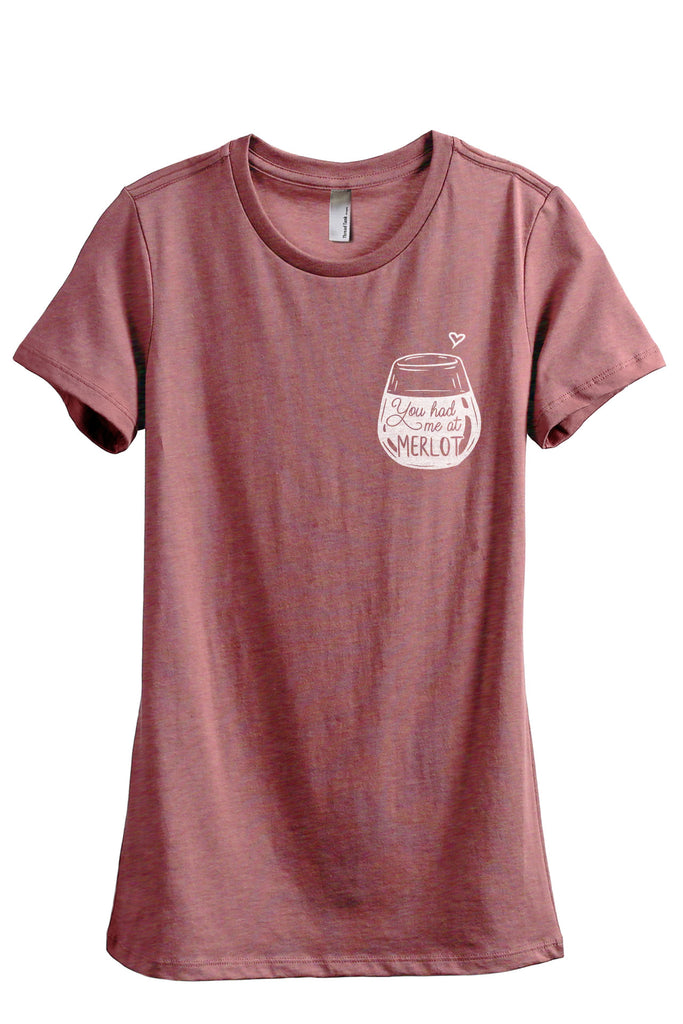You Had Me At Merlot Women's Relaxed Crewneck T-Shirt Top Tee Heather Rouge