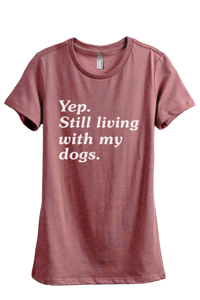 Yep Still Living With My Dogs Women's Relaxed Crewneck T-Shirt Top Tee Heather Rouge
