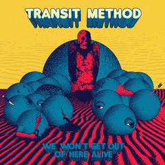 TRANSIT METHOD - We Won't Get Out Of Here Alive (PRE-ORDER)
