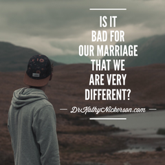 Is it bad for our marriage that we are very different? | Marriage advice from Dr Kathy Nickerson