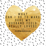 What can I do to make sure my husband feels really loved? | Marriage advice from Dr Kathy Nickerson