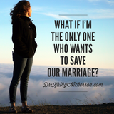 What If I Am The Only One Who Wants To Save Our Marriage? | Marriage Advice by Dr Kathy Nickerson