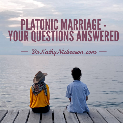 Platonic Marriage - Your Questions Answered | Dr. Kathy Nickerson