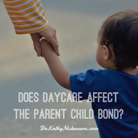 Does childcare affect the parent child bond? | Relationship Advice - Dr Kathy Nickerson