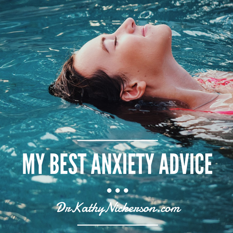 My Best Anxiety Advice - 10 Ways To Cope With Stress & Worry | Advice from Dr. Kathy Nickerson