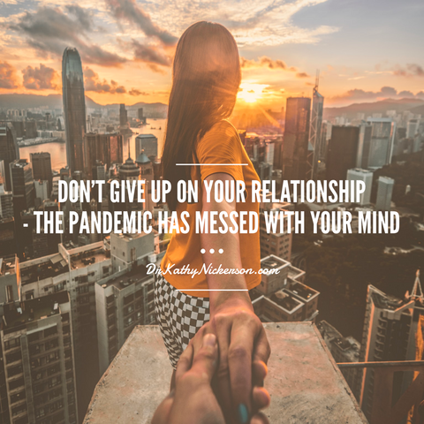Don't Give Up On Your Relationship - The Quarantine Has Messed With Your Mind | Dr Kathy Nickerson