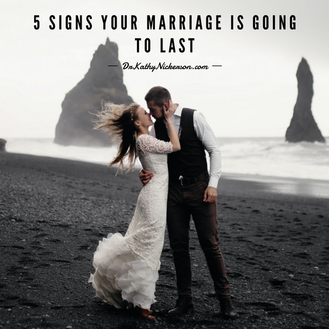 5 Signs Your Marriage Is Going To Last | Dr Kathy Nickerson