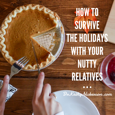 How to survive the holidays | relationship advice by dr kathy nickerson