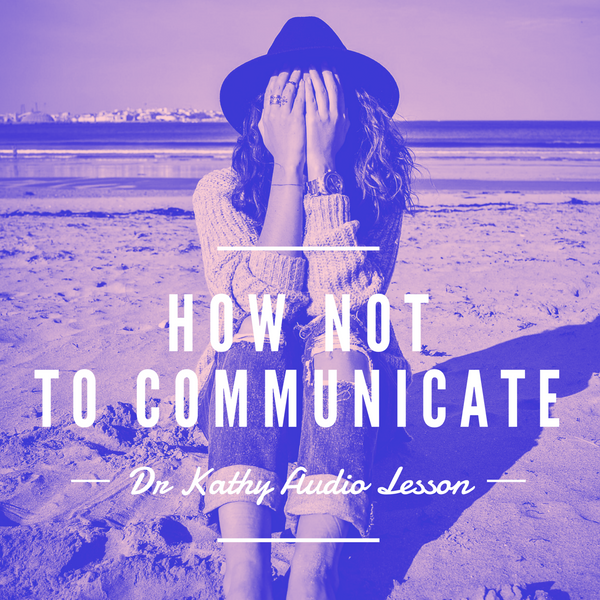 How NOT To Communicate - The Don't List - Audio Lesson
