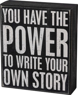 You Have The Power To Write Your Own Story Box Sign