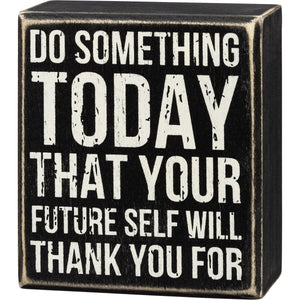 Do Something Today Your Future Self - Box Sign