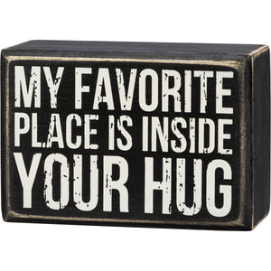 My Favorite Place Is Inside Your Hug - Box Sign