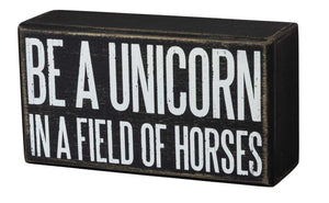 Be A Unicorn In A Field Of Horses Wooden Box Sign