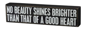 No Beauty Shines Brighter Than That Of A Good Heart Wooden Box Sign