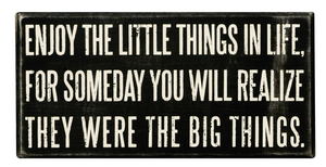 Enjoy The Little Things In Life, For Someday You Will Realize They Were The Big Things Box Sign