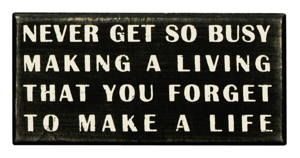 Never Get So Busy Making A Living That You Forget To Make A Life Box Sign