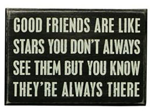 Good Friends Are Like Stars - You Don't Always See Them But You Know They're Always There Box Sign