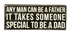 Any Man Can Be A Father - It Takes Someone Special To Be A Dad Box Sign