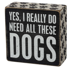 Yes I Really Do Need All These Dogs Wooden Box Sign