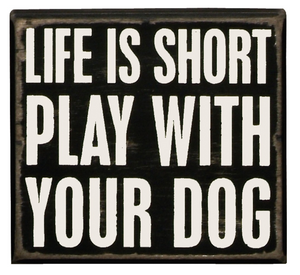 Life Is Short Play With Your Dog Box Sign