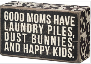 Good Moms Have Lanudry Piles, Dust Bunnies, And Happy Kids Box Sign