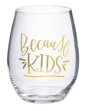 Because Kids ~ Stemless Wine Glass
