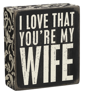 I Love That You're My Wife Box Sign