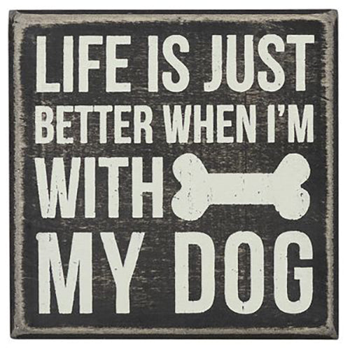 Life Is Better When I'm With My Dog Box Sign