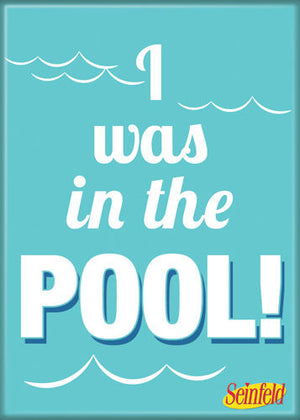 "Seinfeld ""I Was In The Pool"" quote Magnet"