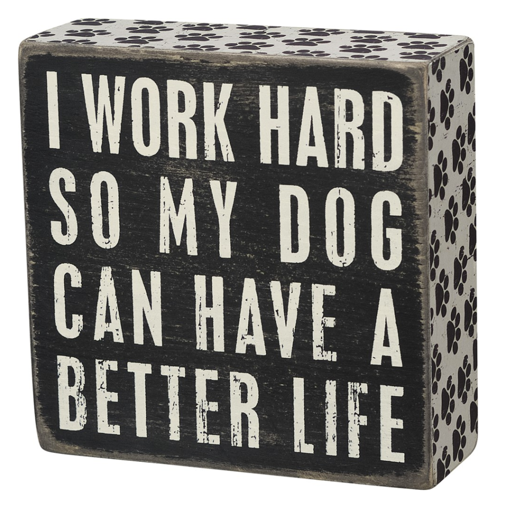 I Work Hard So My Dog Can Have A Better Life Box Sign
