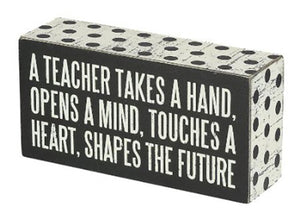 A Teacher Takes A Hand, Opens A Mind, Touches A Heart, Shapes The Future Box Sign