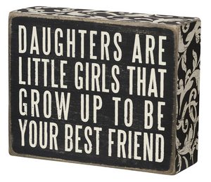 Daughters Are The Little Girls That Grow Up To Be Your Best Friend Box Sign