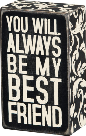 You Will Always Be My Best Friend Box Sign