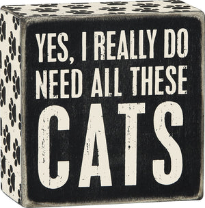 Yes I Really Do Need All These Cats Wooden Box Sign