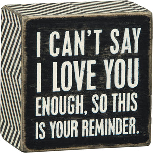 I Can't Say I Love You Enough, So This Is Your Reminder Box Sign