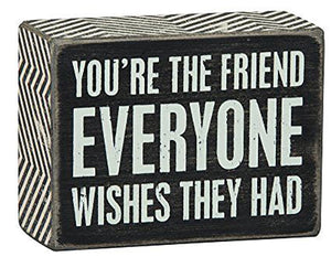 You're The Friend Everyone Wishes They Had Box Sign