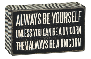Always Be Yourself - Unless You Can Be A Unicorn Then Always Be A Unicorn Box Sign