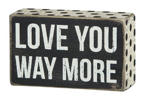 Love You Way More Box Sign