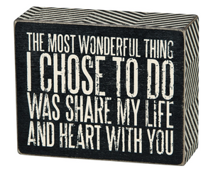 The Most Wonderful Thing I Chose To Do Was Share My Life And Heart With You Box Sign